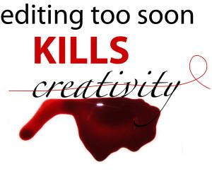 editing kills creativity
